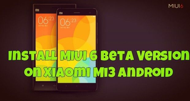 Install-MIUI-6-Beta-Version-on-Xiaomi-Mi3-Android-620x330.