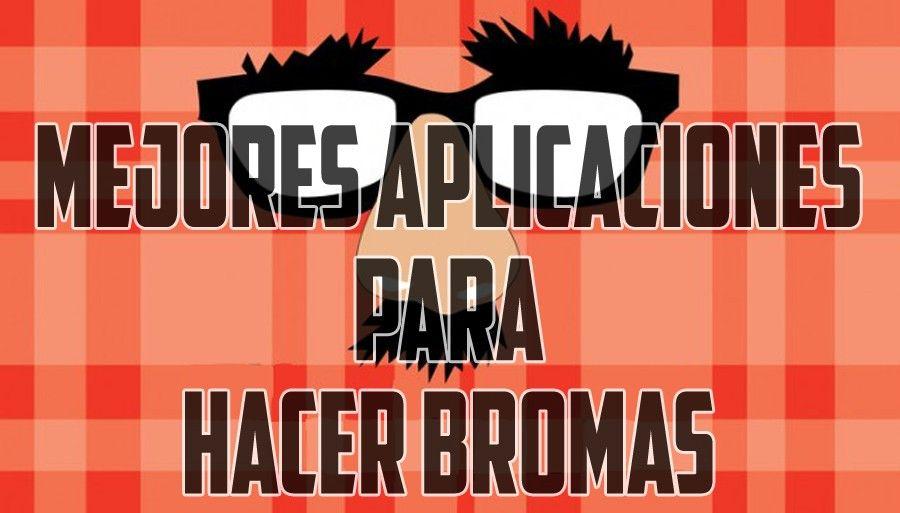 www.elandroidelibre.com_wp_content_uploads_2016_04_aplicaciones_para_hacer_bromas_movil_android.